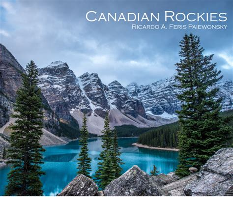 the canadian rockies a photographic tour books canadian rockies sep 2016 by ricardo a feris travel