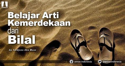 belajar arti kemerdekaan  bilal annas indonesia