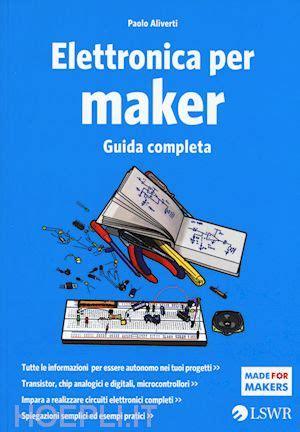 libreria elettronica elettronica per maker aliverti paolo lswr libro
