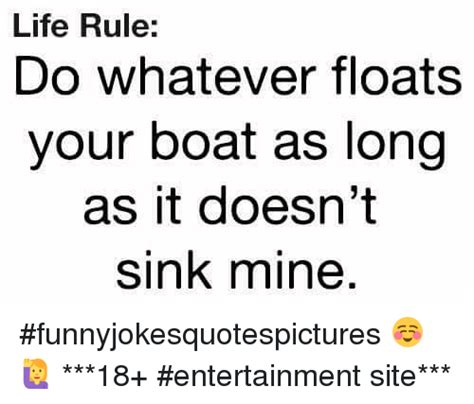do whatever floats your boat just don t sink mine 25 best memes about life rules life rules memes