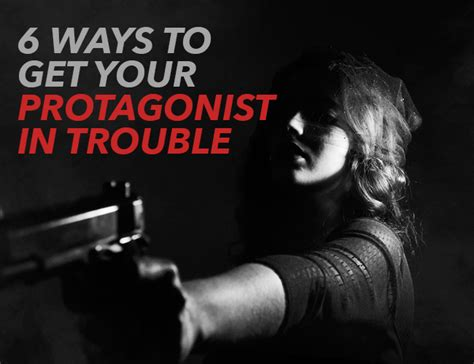 6 ways to get your 6 ways to create conflict and get your protagonist in