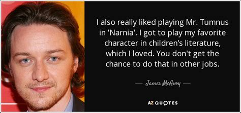 james mcavoy funny quotes james mcavoy quote i also really liked playing mr tumnus