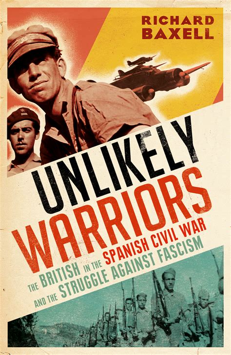 unlikely warriors the extraordinary 1781312338 unlikely warriors richard baxell
