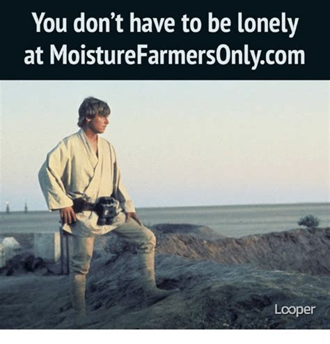 Farmers Only Meme - you don t have to be lonely at moisture farmersonlycom