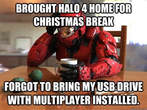 Christmas Break Meme - brought halo 4 home for christmas break forgot to bring my