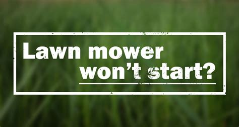 aptoide wont open lawn mower won t start here s what you need to do