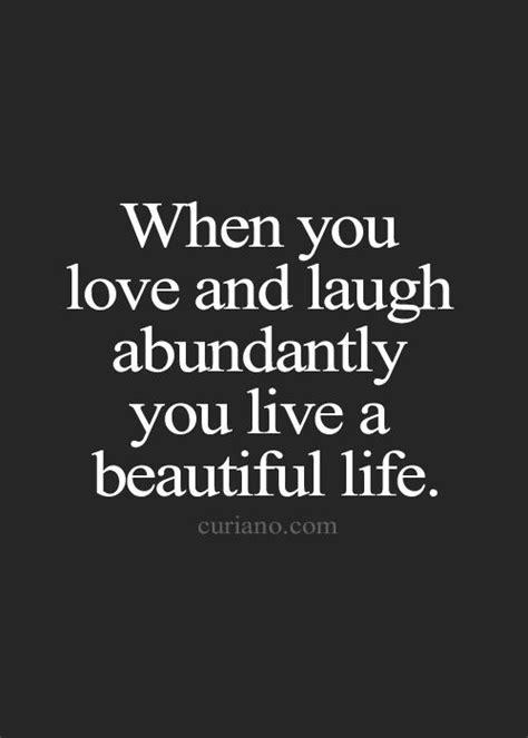 love  laugh abundantly    beautiful life inspired  reality