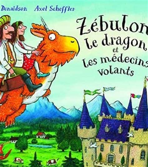 zebulon le dragon julia donaldson actu litt 233 raire fr gt litterature gt chronique z 233 bulon le dragon et les m 233 decins volants de