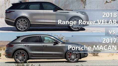 range rover velar vs sport 2018 range rover velar vs 2017 porsche macan technical