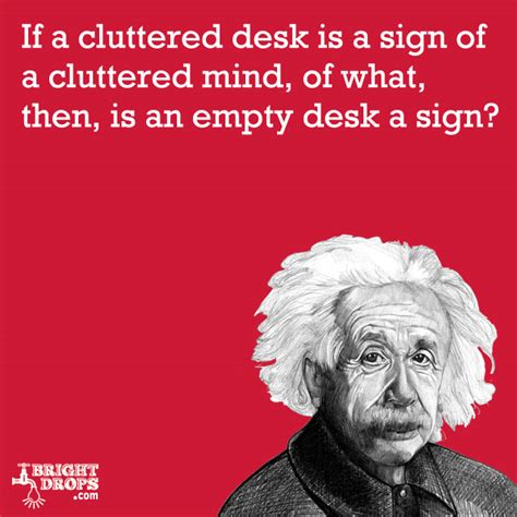 If A Cluttered Desk Signs A Cluttered Mind by Mind Einstein Quotes Quotesgram