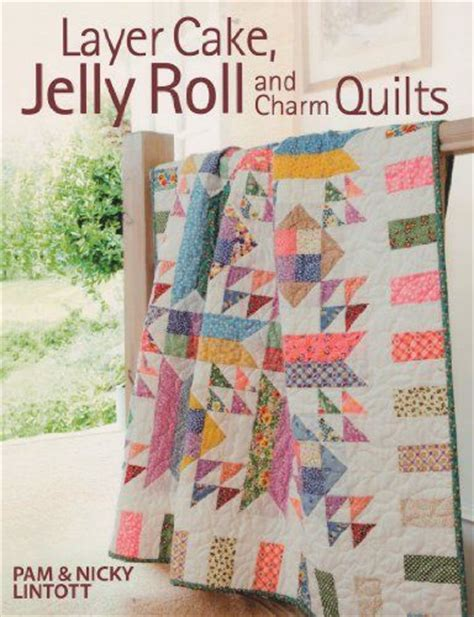 Jelly Roll And Layer Cake Quilt Patterns by Layer Cake Jelly Roll Charm Quilts By Pam Lintott Http