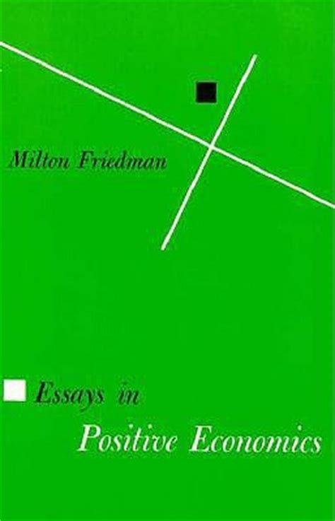 Milton Friedman Essays by Essays In Positive Economics
