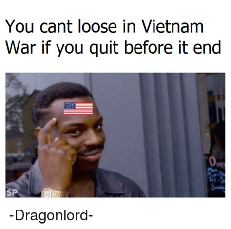 you cant loose in vietnam war if you quit before it end