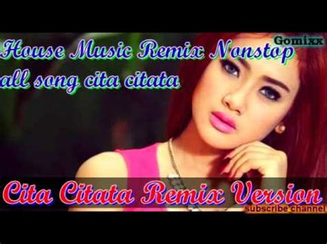 youtube lagu house music kumpulan lagu cita citata house music dj remix nonstop best of the best youtube