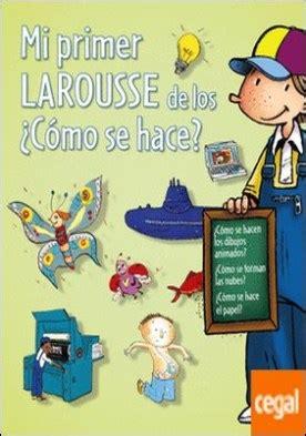 mi primer larousse de los por que libro gratis descargar mi primer larousse de los 191 c 243 mo se hace por desconocido