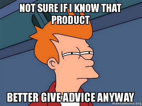 Not Sure If Fry Meme - not sure if i know that product better give advice anyway
