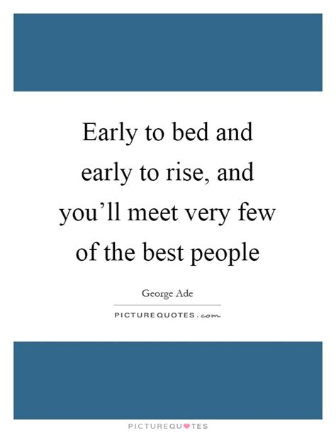 early to bed early to rise quote early to bed and early to rise and you ll meet very few