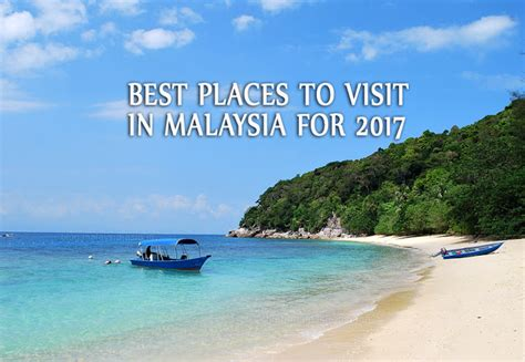 best places to visit best places to visit in malaysia 2017 malaysia asia