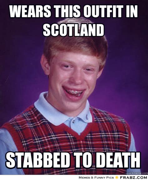 Scottish Meme - scotland the brave bad luck brian know your meme