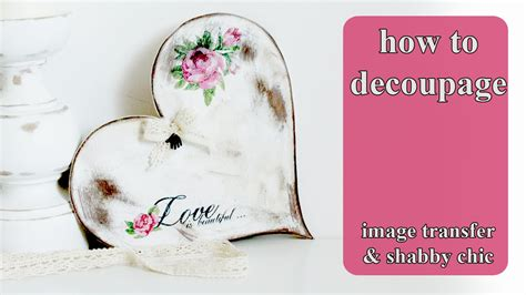 tutorial decoupage shabby chic decoupage tutorial diy photo transfer shabby chic heart
