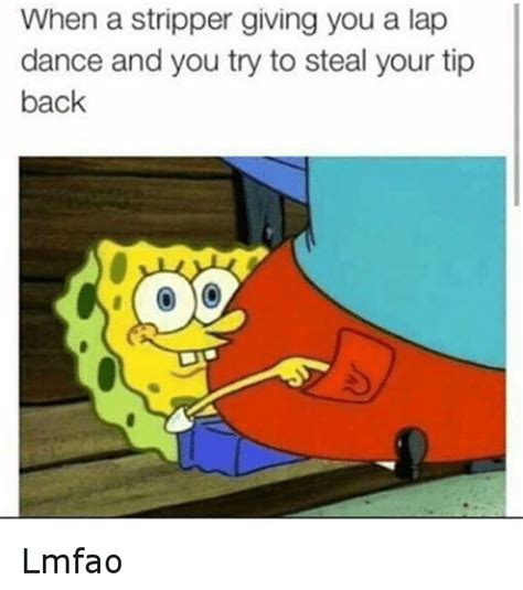 Funny Stripper Memes - when a stripper giving you a lap dance and you try to