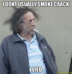 Smoking Crack Meme - i dont usually smoke crack i lied better days bill