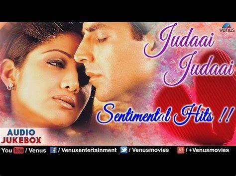 film up song download judaai judaai best hindi sad songs collection