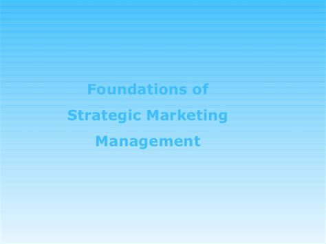 Strategic Management Ppt Slides Mba Students by Foundations Of Strategic Marketing Management Ppt Mba