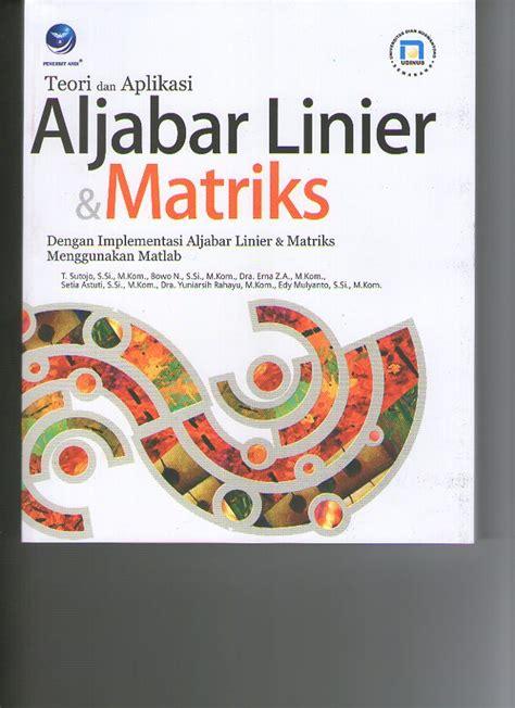 Buku Aljabar Linear Elementer Mapel Buku teori dan aplikasi aljabar linear dan matriks udinus repository