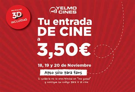 entradas cinesa artea entradas a 3 50 euros en las salas de yelmo cines el 18
