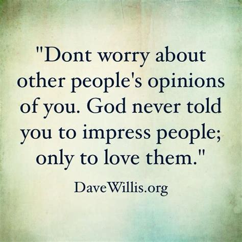 dont worry   peoples opinions   god  told   impress people