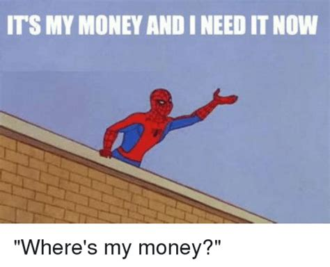 I Want My Money Meme - 25 best memes about its my money its my money memes