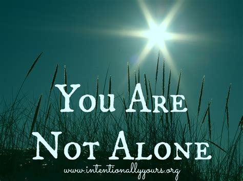 you are not alone you are not alone intentionally yours