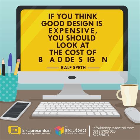 good design adalah the cost of bad design jasa desain presentasi