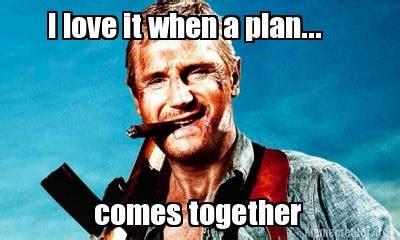 I Love It Meme - meme creator i love it when a plan comes together
