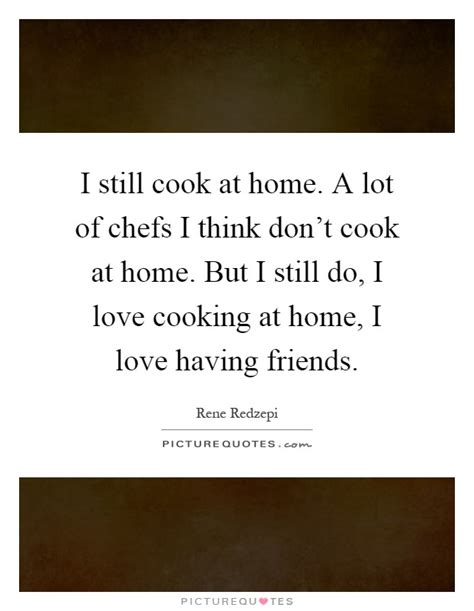 i still a lot of chefs quotes chefs sayings chefs picture quotes