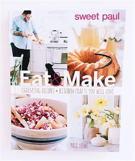libro sweet eat and make el libro de sweet paul