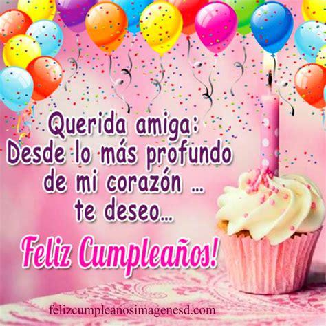 imagenes de feliz cumpleaños amiga te quiero mucho feliz cumplea 241 os amiga ideas originales reflexiones