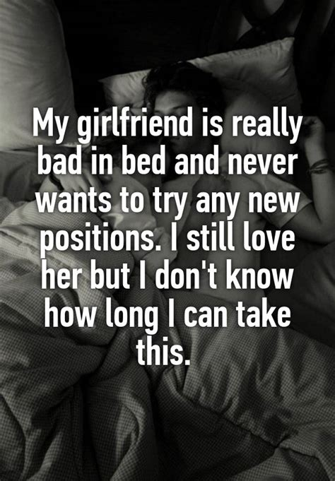 new positions to try in bed my girlfriend is really bad in bed and never wants to try any new positions i still