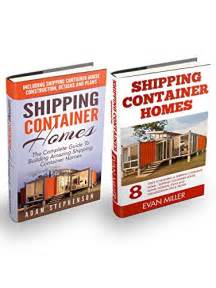 shipping container home design books shipping container homes box set the complete guide to