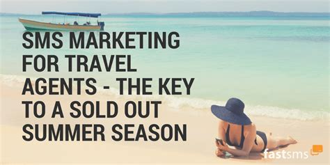 Summer Travel Season Is Officially Way by Sms Marketing For Travel Agents The Key To A Sold Out