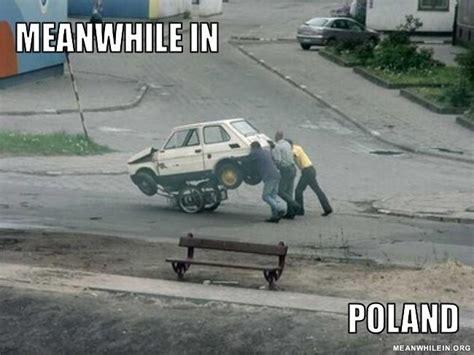Broken Car Meme - meanwhile in poland