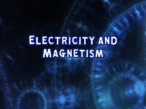 And Electricity electricity and magnetism