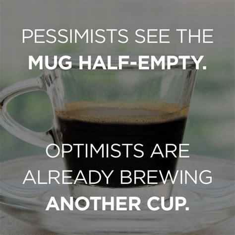 Mug Single Empty pessimists see the mug half empty optimists are already