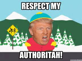 Respect Meme - trump is cartman respect my authoritah