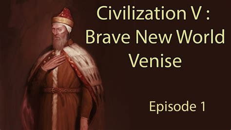 civilization v brave new world theme youtube civilization v brave new world venise episode 1 fr