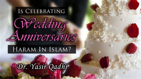Wedding Anniversary Wishes In Islam by Is Celebrating Wedding Anniversaries Haram In Islam Dr