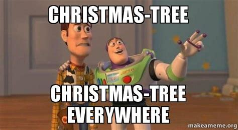 christmas tree meme tree tree everywhere buzz and woody story meme make a meme