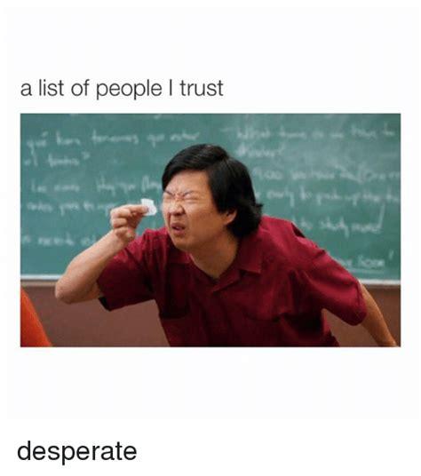 Desperate Girlfriend Meme - a list of people l trust desperate desperate meme on sizzle