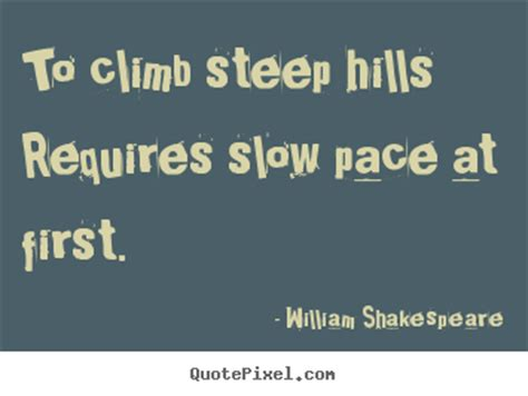 Success sayings - To climb steep hills requires slow pace ...